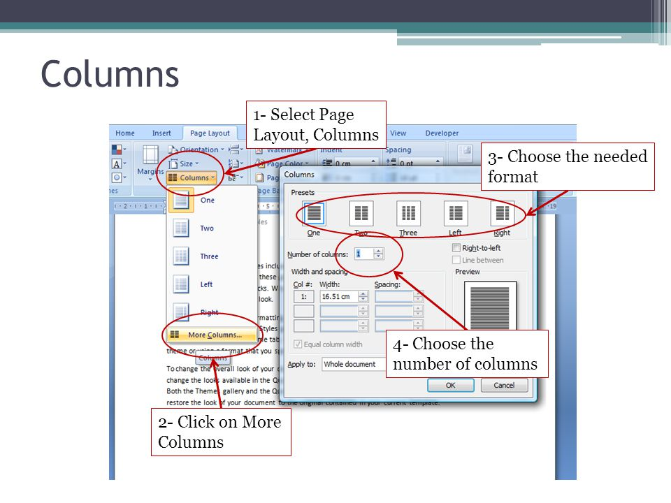 Columns 1- Select Page Layout, Columns 2- Click on More Columns 3- Choose the needed format 4- Choose the number of columns