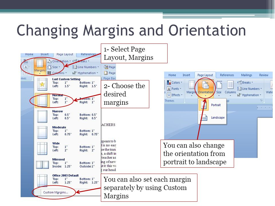 Changing Margins and Orientation 1- Select Page Layout, Margins 2- Choose the desired margins You can also set each margin separately by using Custom