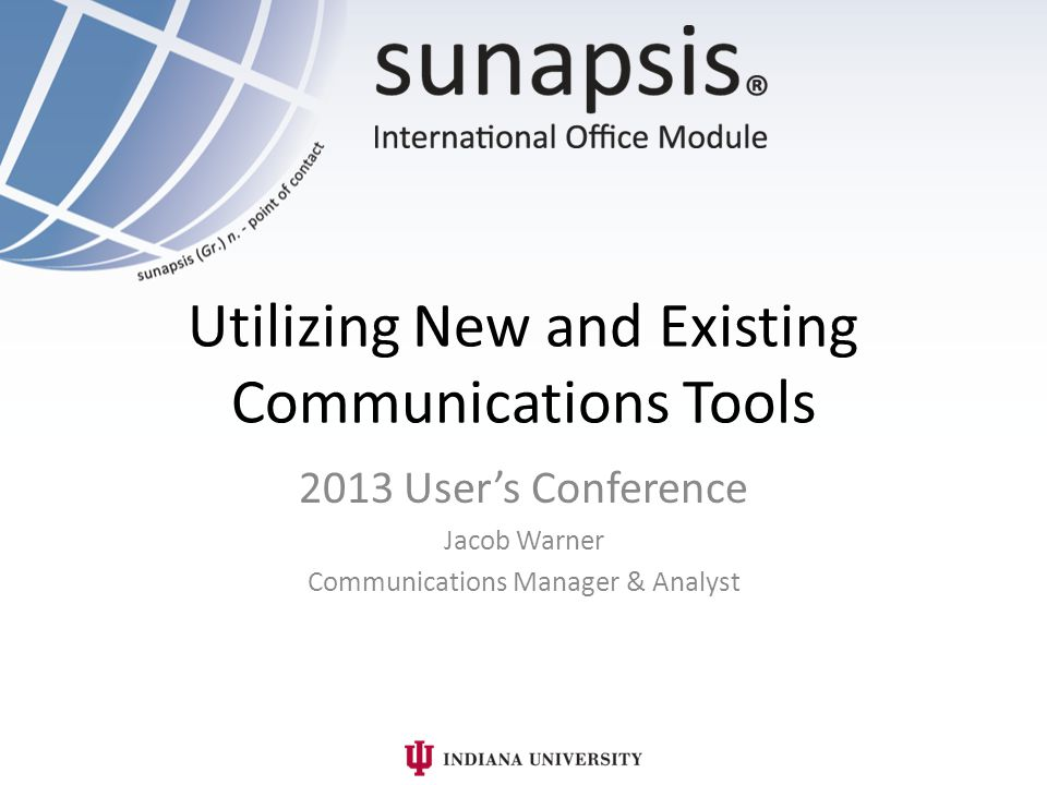 Utilizing New and Existing Communications Tools 2013 User's Conference Jacob Warner Communications Manager & Analyst