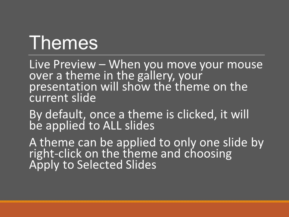 Themes Live Preview – When you move your mouse over a theme in the gallery, your presentation will show the theme on the current slide By default, onc