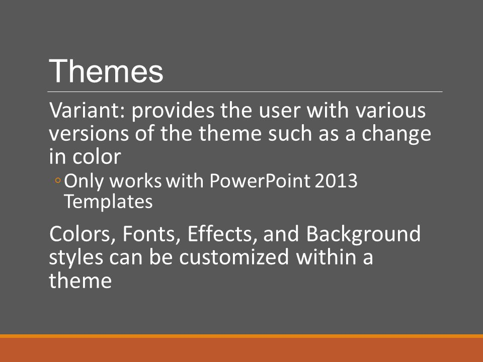 Themes Variant: provides the user with various versions of the theme such as a change in color ◦Only works with PowerPoint 2013 Templates Colors, Font