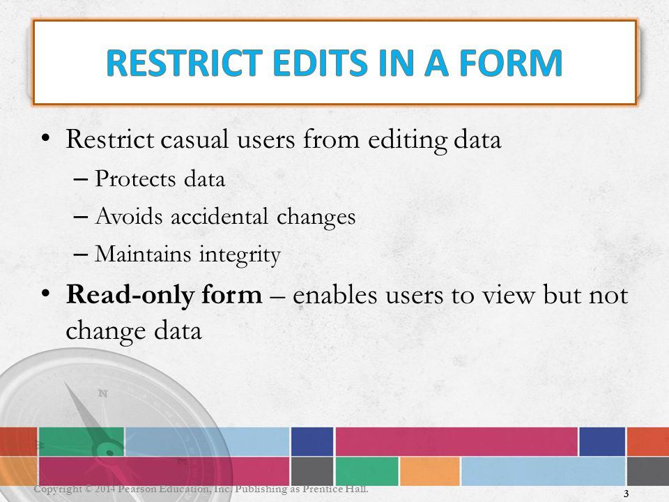 Restrict casual users from editing data – Protects data – Avoids accidental changes – Maintains integrity Read-only form – enables users to view but n