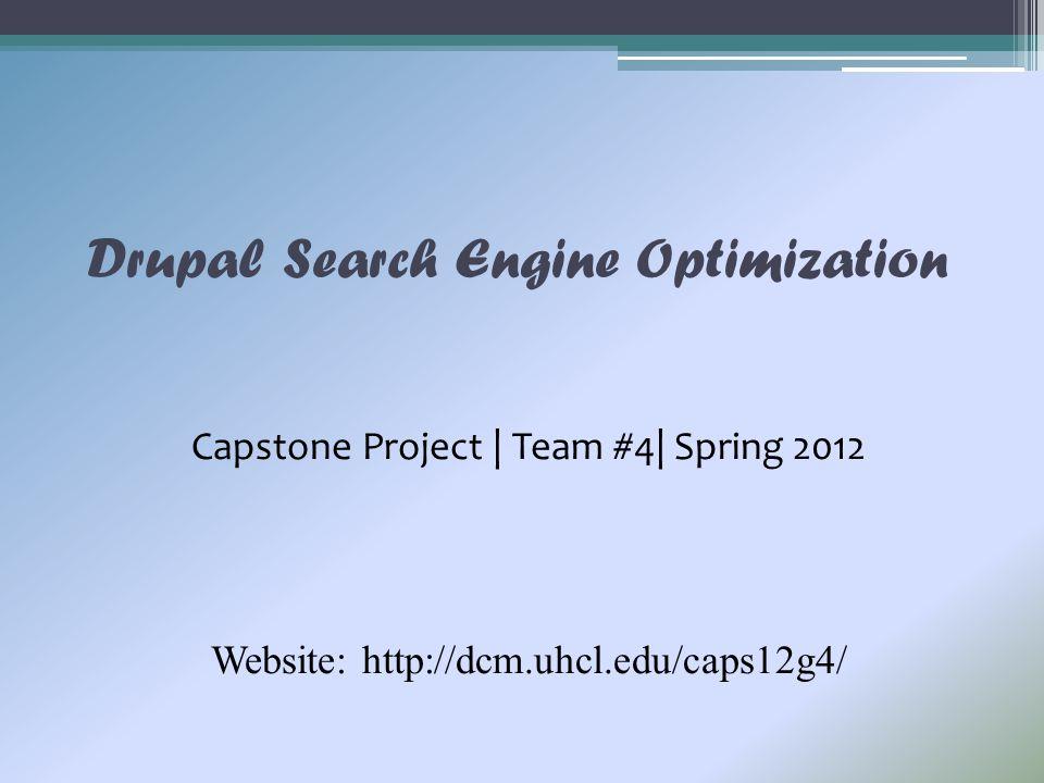 Drupal Search Engine Optimization Capstone Project | Team #4| Spring 2012 Website: http://dcm.uhcl.edu/caps12g4/