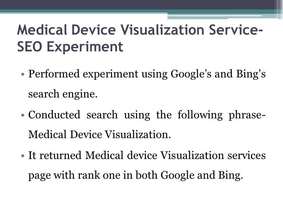 Medical Device Visualization Service- SEO Experiment Performed experiment using Google's and Bing's search engine.