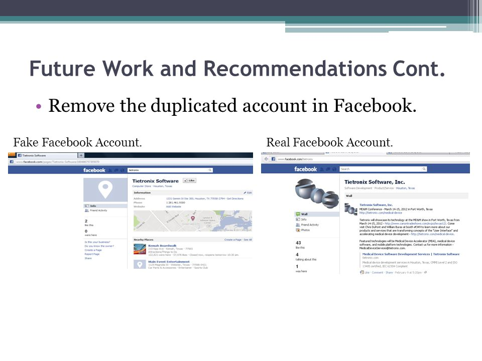 Future Work and Recommendations Cont. Remove the duplicated account in Facebook.