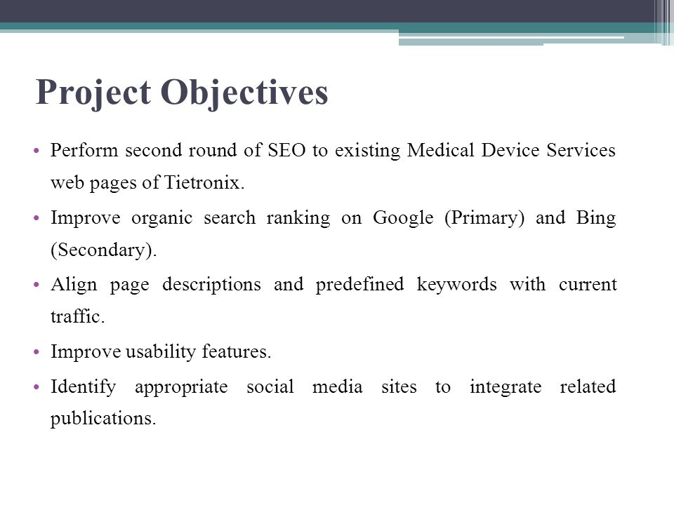 Project Objectives Perform second round of SEO to existing Medical Device Services web pages of Tietronix.
