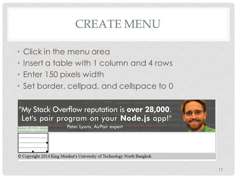 CREATE MENU Click in the menu area Insert a table with 1 column and 4 rows Enter 150 pixels width Set border, cellpad, and cellspace to 0 17