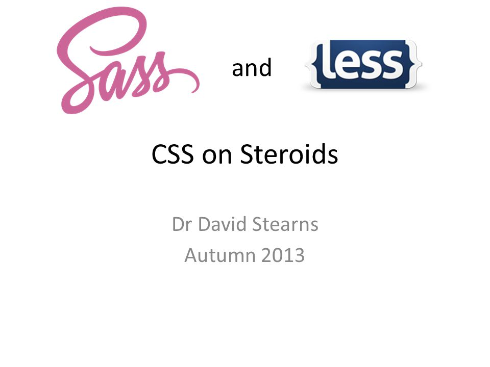 CSS on Steroids Dr David Stearns Autumn 2013 and