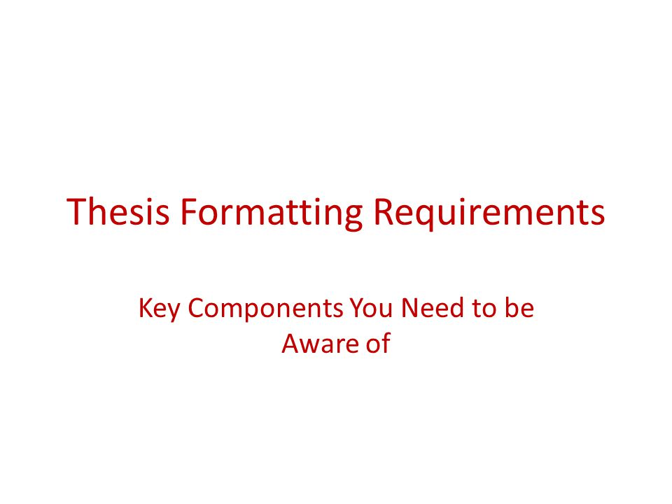 Thesis Formatting Requirements Key Components You Need to be Aware of