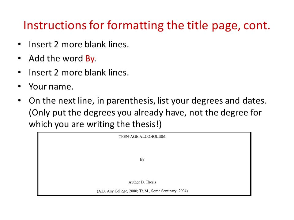 Instructions for formatting the title page, cont. Insert 2 more blank lines.