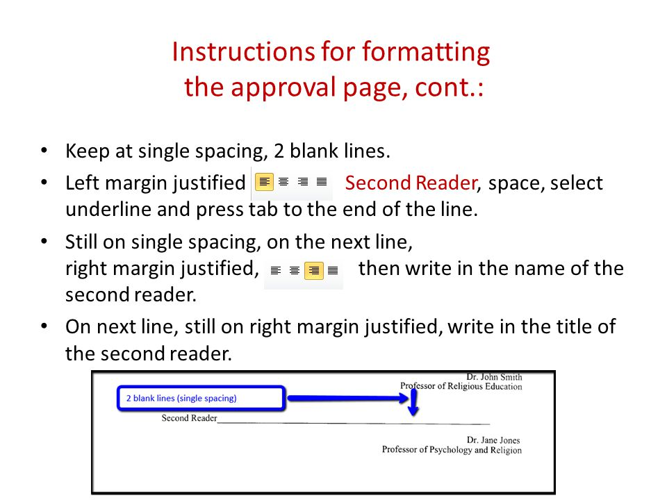 Instructions for formatting the approval page, cont.: Keep at single spacing, 2 blank lines.