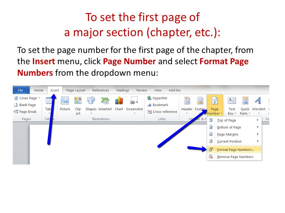 To set the first page of a major section (chapter, etc.): To set the page number for the first page of the chapter, from the Insert menu, click Page Number and select Format Page Numbers from the dropdown menu:
