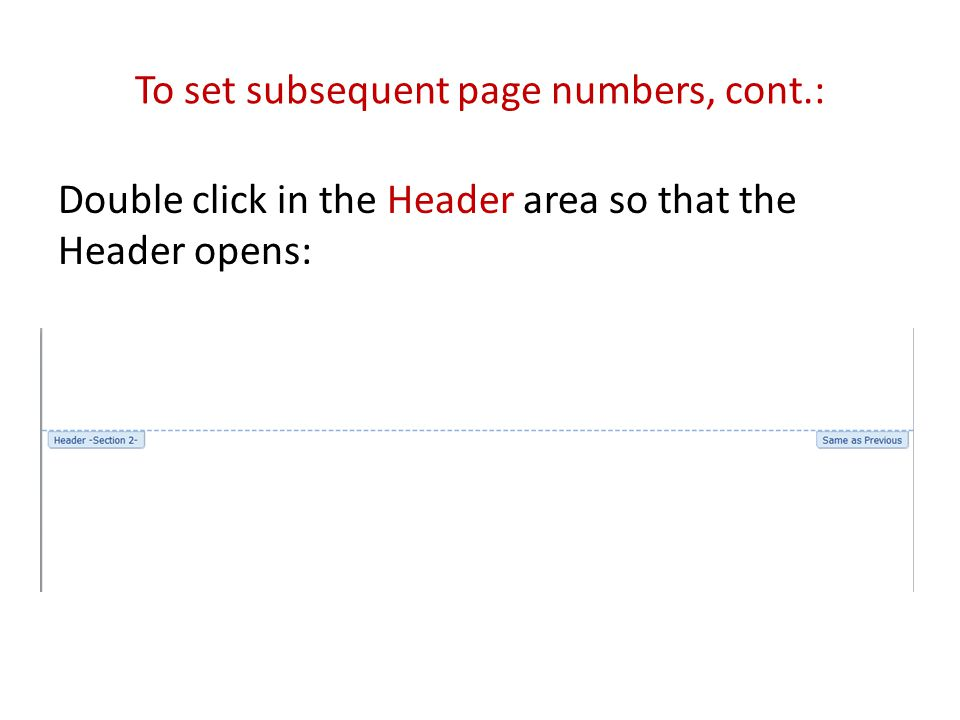To set subsequent page numbers, cont.: Double click in the Header area so that the Header opens: