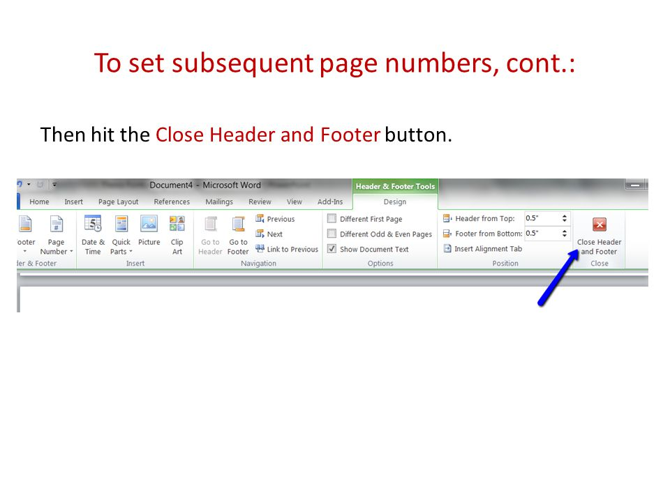 To set subsequent page numbers, cont.: Then hit the Close Header and Footer button.