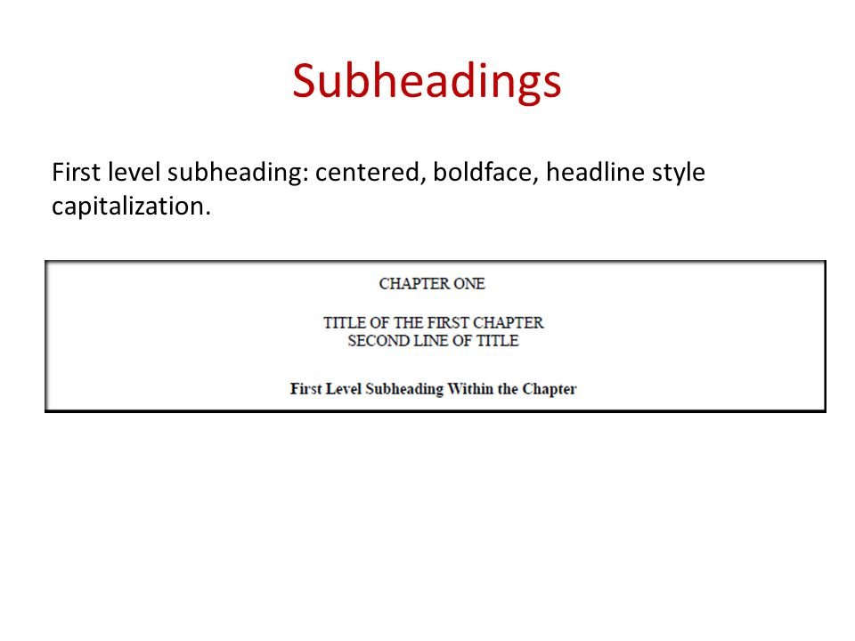 Subheadings First level subheading: centered, boldface, headline style capitalization.