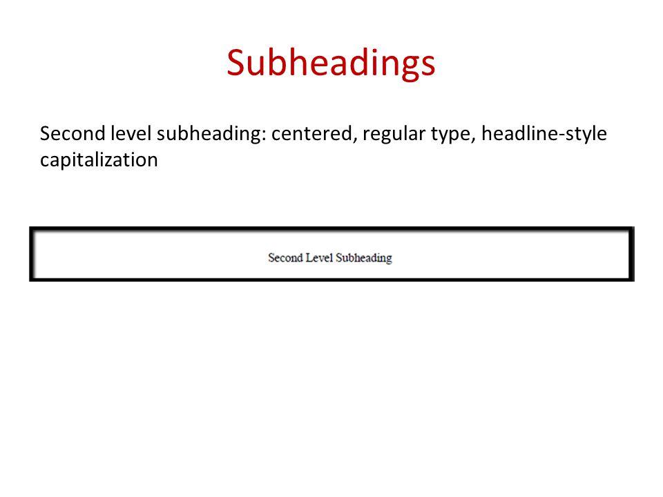 Subheadings Second level subheading: centered, regular type, headline-style capitalization