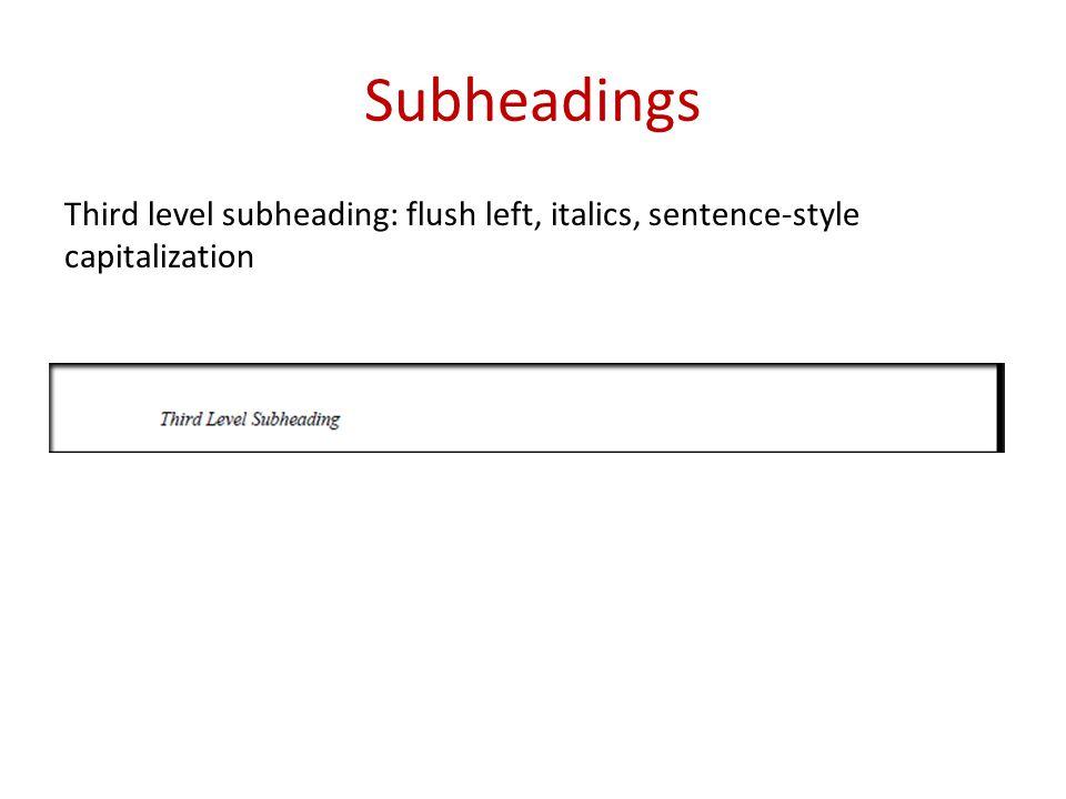 Subheadings Third level subheading: flush left, italics, sentence-style capitalization