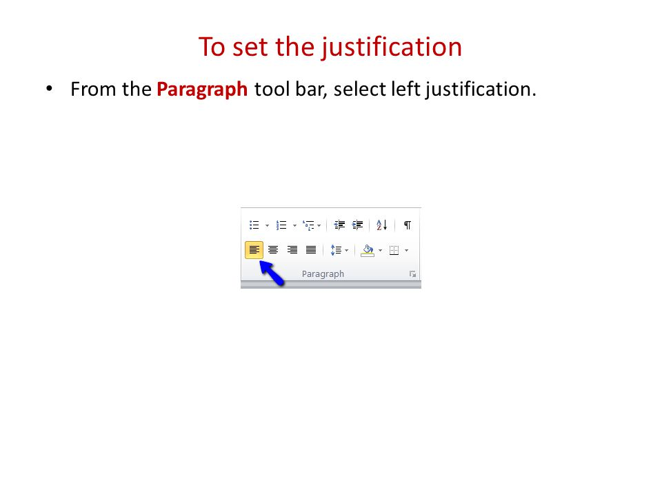 To set the justification From the Paragraph tool bar, select left justification.