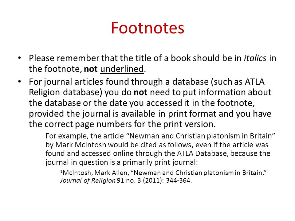 Footnotes Please remember that the title of a book should be in italics in the footnote, not underlined.