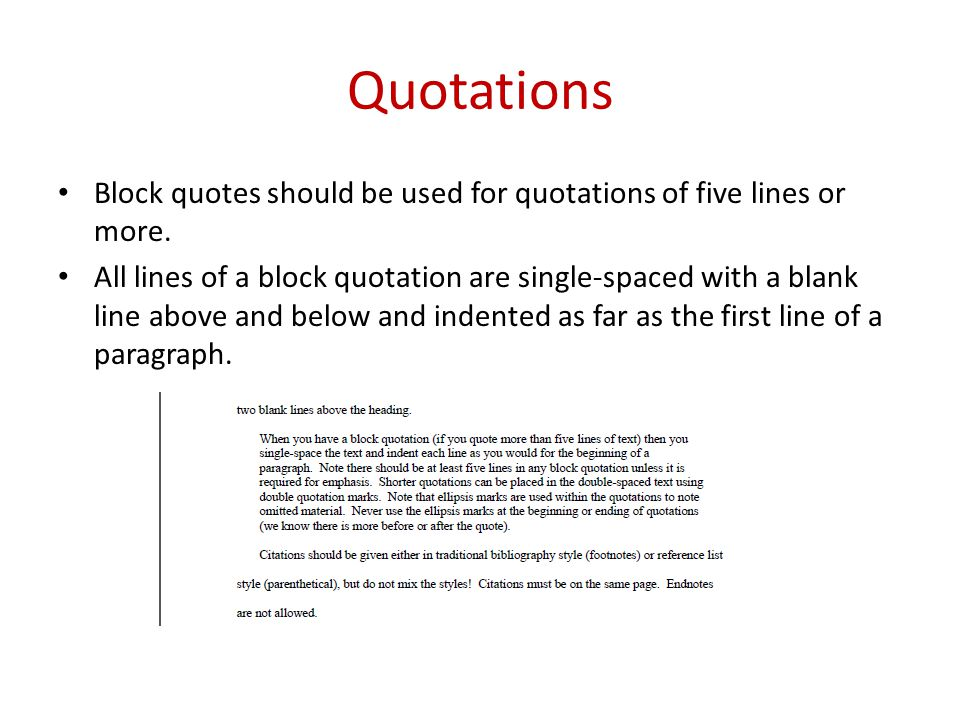 Quotations Block quotes should be used for quotations of five lines or more.
