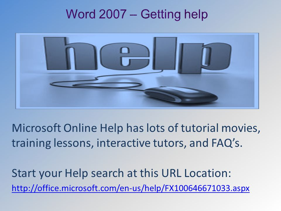 Microsoft Online Help has lots of tutorial movies, training lessons, interactive tutors, and FAQ's.