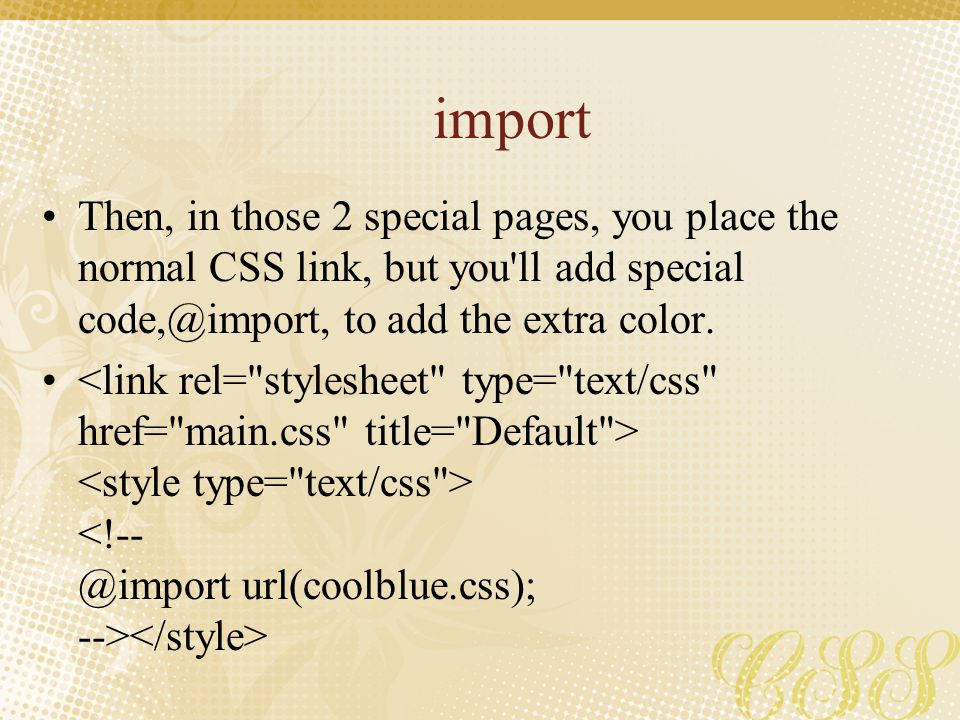 import Then, in those 2 special pages, you place the normal CSS link, but you'll add special code,@import, to add the extra color.