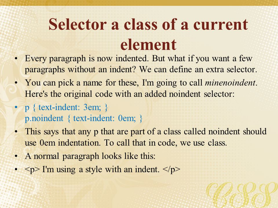 Selector a class of a current element Every paragraph is now indented. But what if you want a few paragraphs without an indent? We can define an extra