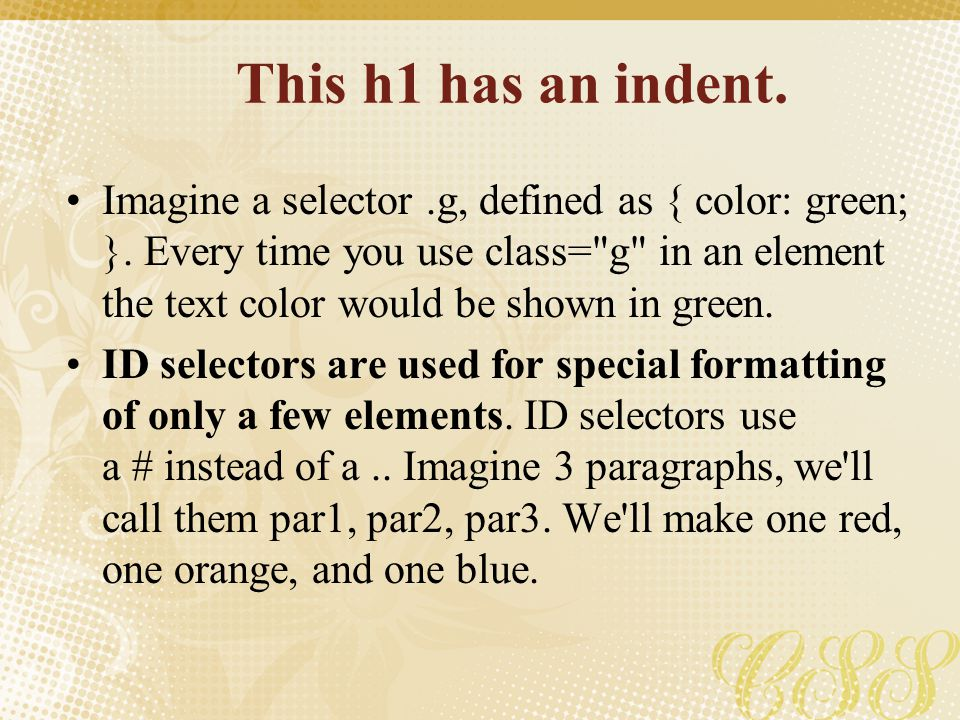 This h1 has an indent. Imagine a selector.g, defined as { color: green; }. Every time you use class=