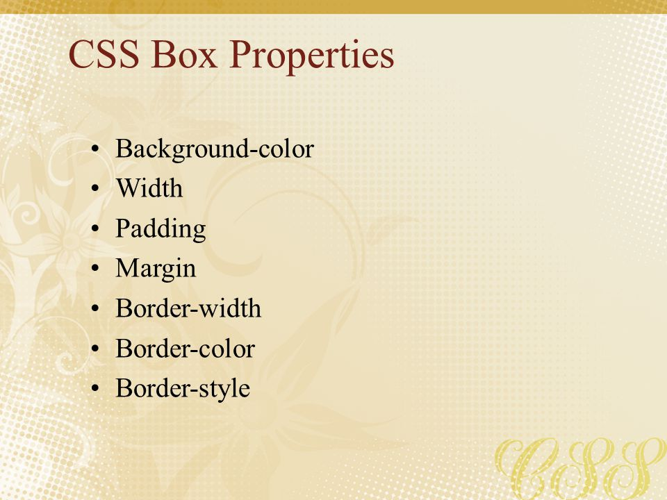 CSS Box Properties Background-color Width Padding Margin Border-width Border-color Border-style