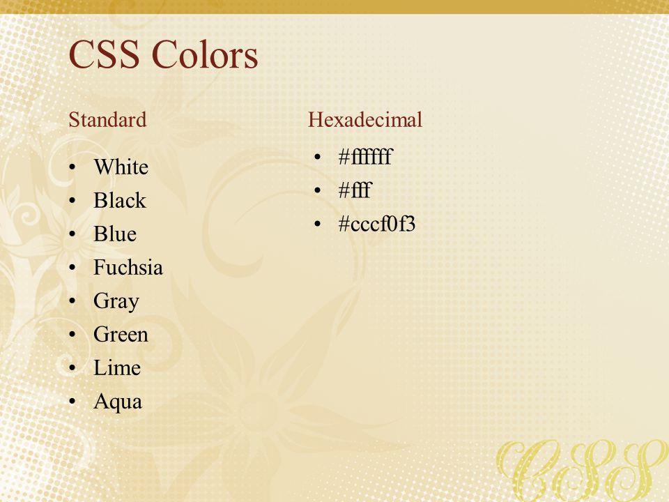 CSS Colors White Black Blue Fuchsia Gray Green Lime Aqua #ffffff #fff #cccf0f3 StandardHexadecimal
