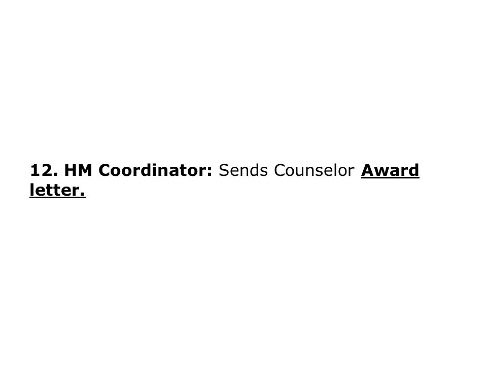 12. HM Coordinator: Sends Counselor Award letter.