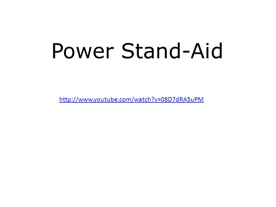 http://www.youtube.com/watch v=08D7dRA5uPM Power Stand-Aid