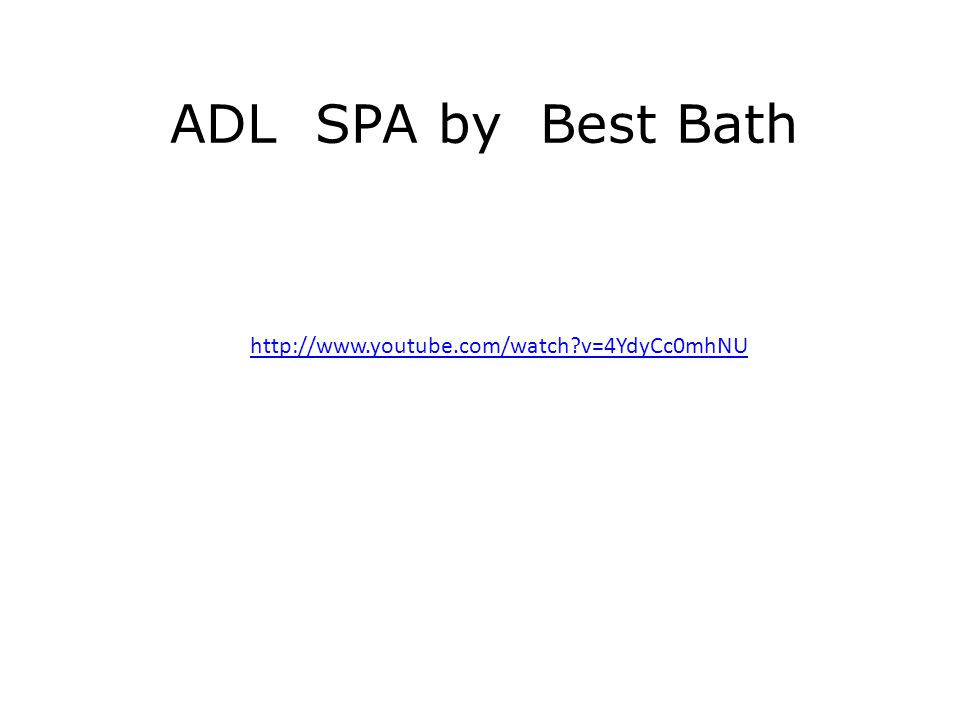 http://www.youtube.com/watch v=4YdyCc0mhNU ADL SPA by Best Bath