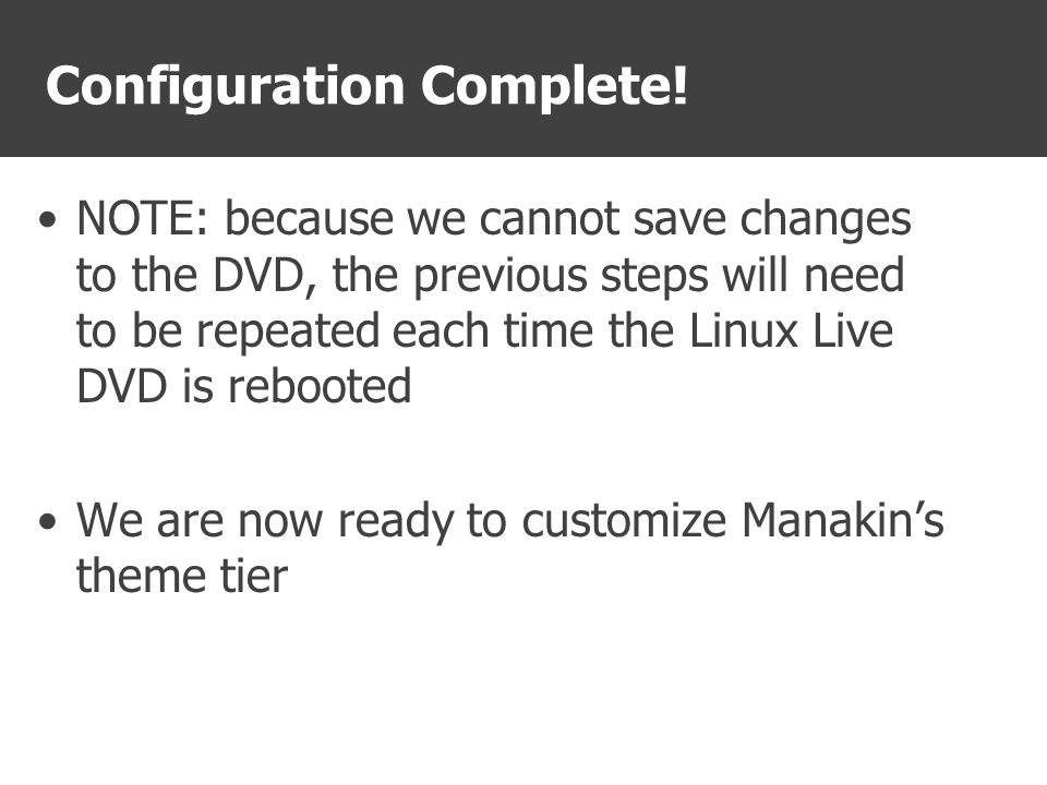 Configuration Complete! NOTE: because we cannot save changes to the DVD, the previous steps will need to be repeated each time the Linux Live DVD is r