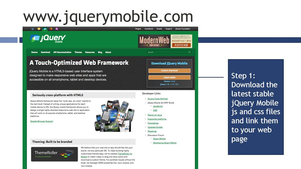 www.jquerymobile.com Step 1: Download the latest stable jQuery Mobile js and css files and link them to your web page