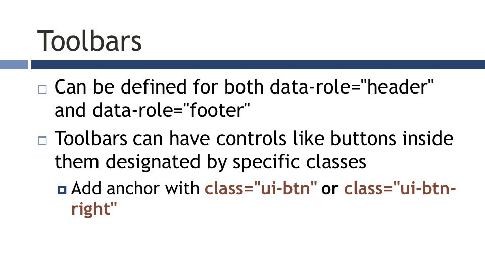 Toolbars  Can be defined for both data-role=