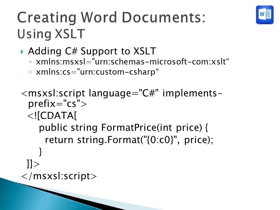  Adding C# Support to XSLT ◦ xmlns:msxsl= urn:schemas-microsoft-com:xslt ◦ xmlns:cs= urn:custom-csharp <![CDATA[ public string FormatPrice(int price) { return string.Format( {0:c0} , price); } ]]>