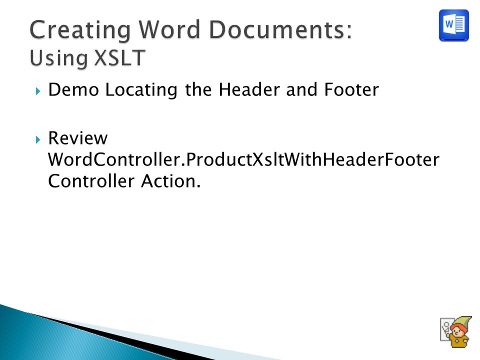  Demo Locating the Header and Footer  Review WordController.ProductXsltWithHeaderFooter Controller Action.