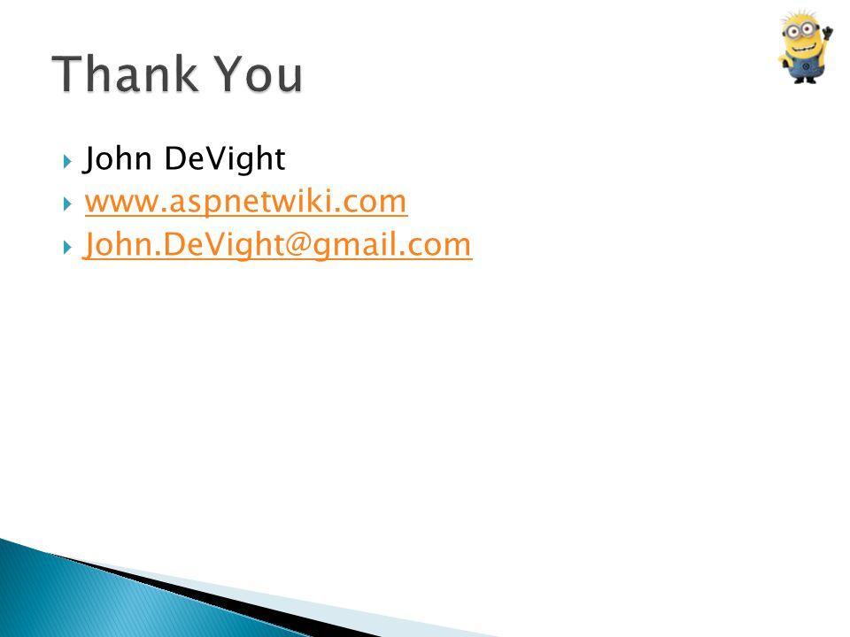  John DeVight  www.aspnetwiki.com www.aspnetwiki.com  John.DeVight@gmail.com John.DeVight@gmail.com