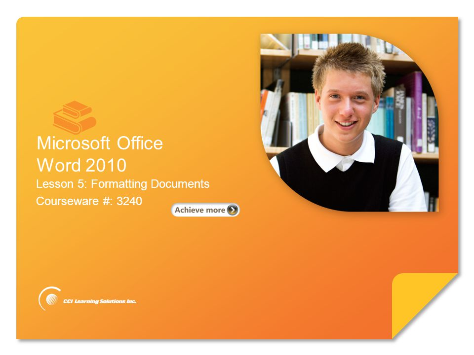 Microsoft ® Word 2010 Core Skills Lesson 5: Formatting Documents Courseware #: 3240 Microsoft Office Word 2010