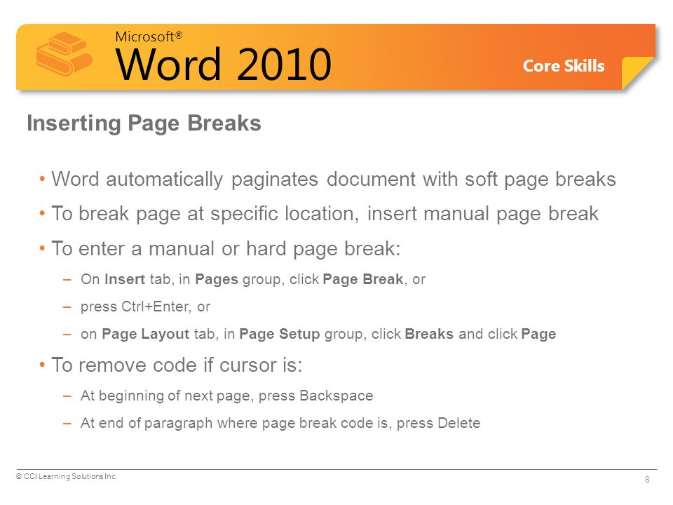 Microsoft ® Word 2010 Core Skills Inserting Page Breaks Word automatically paginates document with soft page breaks To break page at specific location