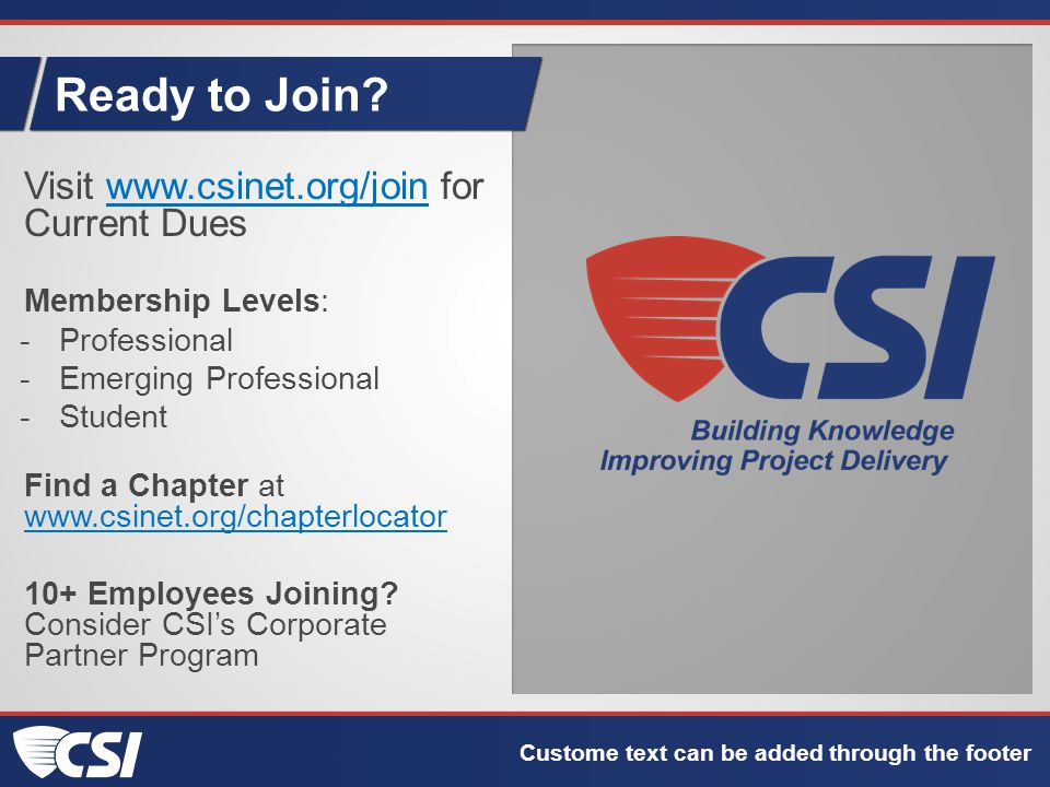 Ready to Join? Custome text can be added through the footer Visit www.csinet.org/join for Current Dues Membership Levels: -Professional -Emerging Prof