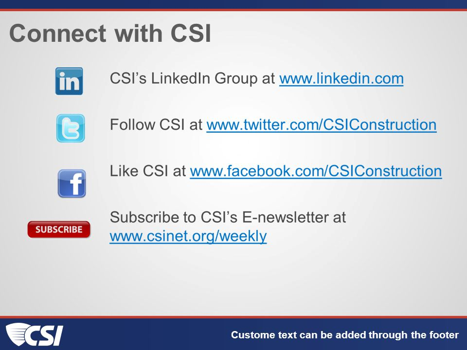 Connect with CSI Custome text can be added through the footer