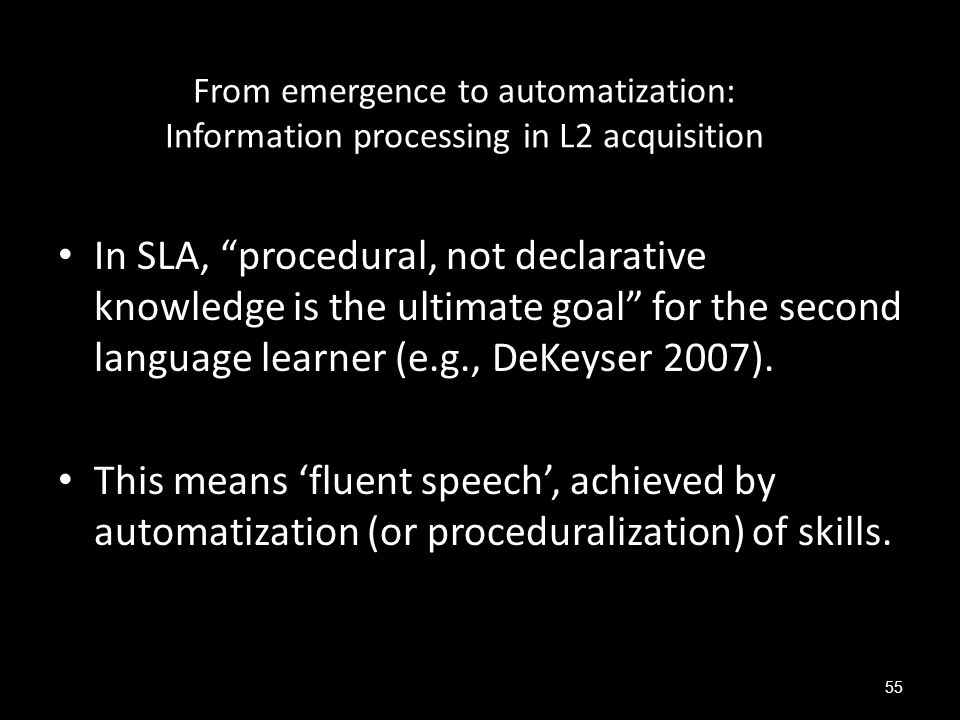 "From emergence to automatization: Information processing in L2 acquisition In SLA, ""procedural, not declarative knowledge is the ultimate goal"" for th"