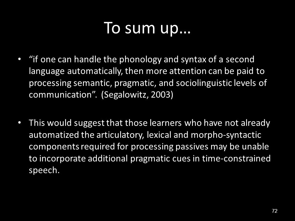 "To sum up… ""if one can handle the phonology and syntax of a second language automatically, then more attention can be paid to processing semantic, pra"