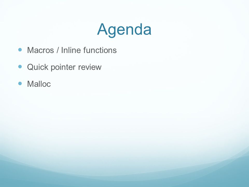 Agenda Macros / Inline functions Quick pointer review Malloc