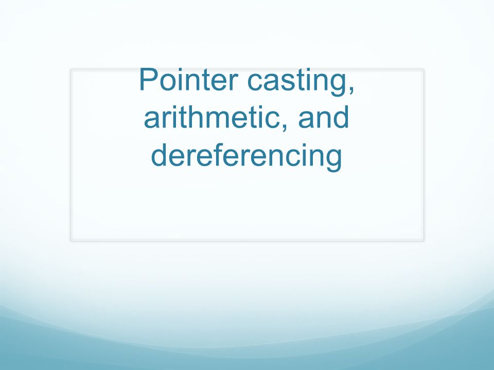 Pointer casting, arithmetic, and dereferencing