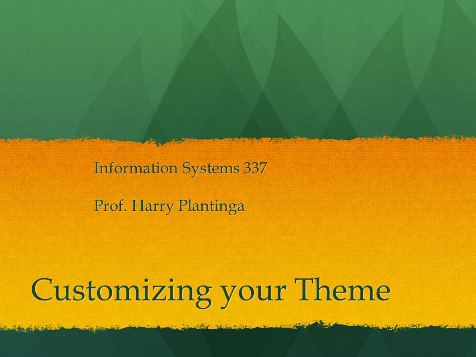 Customizing your Theme Information Systems 337 Prof. Harry Plantinga