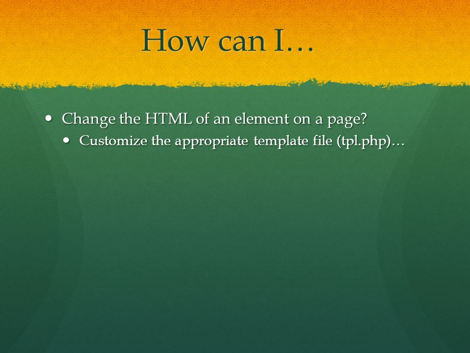 How can I… Change the HTML of an element on a page.