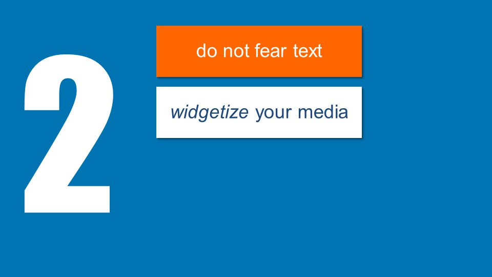 3 do not fear text widgetize your media small is beautiful
